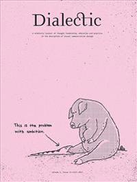 Dialectic: A Scholarly Journal of Thought Leadership, Education and Practice in the Discipline of Visual Communication Design Vol