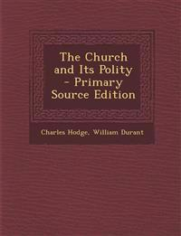 The Church and Its Polity - Primary Source Edition