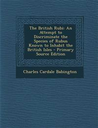 The British Rubi: An Attempt to Discriminate the Species of Rubus Known to Inhabit the British Isles