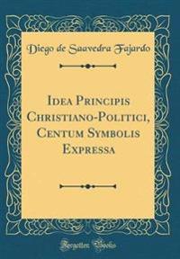 Idea Principis Christiano-Politici, Centum Symbolis Expressa (Classic Reprint)