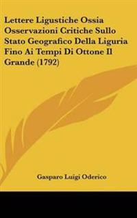 Lettere Ligustiche Ossia Osservazioni Critiche Sullo Stato Geografico Della Liguria Fino Ai Tempi Di Ottone Il Grande