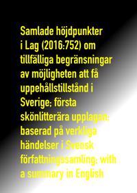 Samlade höjdpunkter i Lag (2016:752) om tillfälliga begränsningar av möjligheten att få uppehållstillstånd i Sverige; första skönlitterära upplagan; baserad på verkliga händelser i Svensk författningssamling; with a summary in English