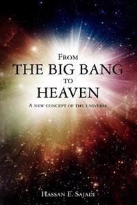 From the Big Bang to Heaven: A New Concept of the Universe