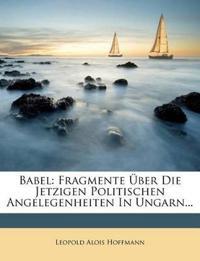Babel: Fragmente Über Die Jetzigen Politischen Angelegenheiten In Ungarn...