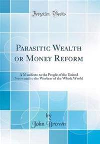 Parasitic Wealth or Money Reform