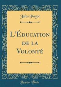 L'Éducation de la Volonté (Classic Reprint)