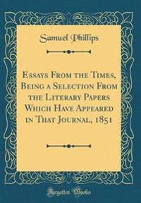 Essays From the Times, Being a Selection From the Literary Papers Which Have Appeared in That Journal, 1851 (Classic Reprint)