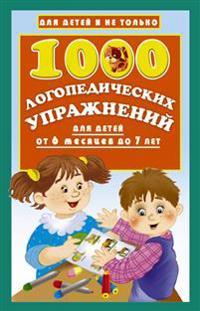 1000 logopedicheskikh uprazhnenij ot 6 mesjatsev do 7 let