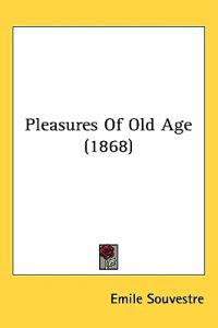 Pleasures of Old Age