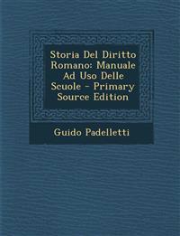 Storia del Diritto Romano: Manuale Ad USO Delle Scuole