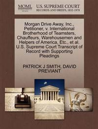 Morgan Drive Away, Inc., Petitioner, V. International Brotherhood of Teamsters, Chauffeurs, Warehousemen and Helpers of America, Etc., et al. U.S. Supreme Court Transcript of Record with Supporting Pleadings