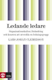 Ledande ledare : organisationskultur, förändring och konsten attt utveckla en ledningsgrupp