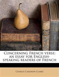 Concerning French verse; an essay for English-speaking readers of French