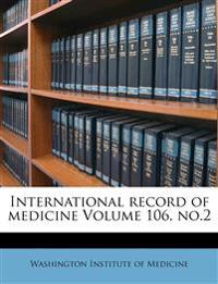 International record of medicine Volume 106, no.2