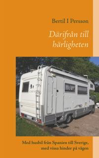 Därifrån till härligheten: Med husbil från Spanien till Sverige, med vissa hinder på vägen