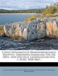 Codex Diplomaticus Brandenburgensis: Hauptth. Urkunden-Sammlung Fur Die Orts- Und Specielle Landesgeschichte. 1.-25.Bd. 1838-1863...