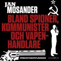 Bland spioner, kommunister och vapenhandlare - Del 1