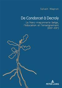 de Condorcet À Decroly: La Franc-Maçonnerie Belge, l'Éducation Et l'Enseignement (Xixe-Xxe)