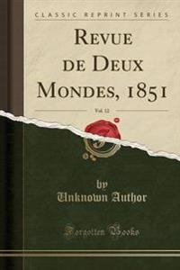 Revue de Deux Mondes, 1851, Vol. 12 (Classic Reprint)