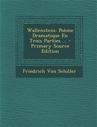 Wallenstein: Poeme Dramatique En Trois Parties ... - Primary Source Edition