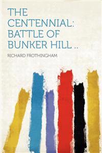 The Centennial: Battle of Bunker Hill ..