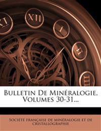 Bulletin De Minéralogie, Volumes 30-31...