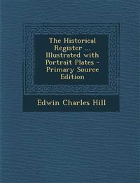 The Historical Register ... Illustrated with Portrait Plates - Primary Source Edition