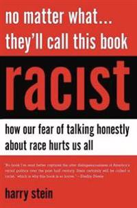 No Matter What... They'll Call This Book Racist: How Our Fear of Talking Honestly about Race Hurts Us All