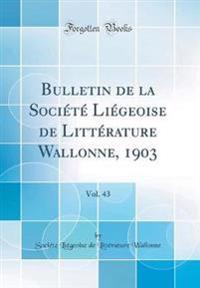 Bulletin de la Societe Liegeoise de Litterature Wallonne, 1903, Vol. 43 (Classic Reprint)