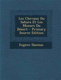 Les Chevaux Du Sahara Et Les Moeurs Du Désert - Primary Source Edition