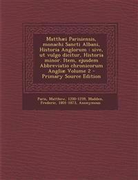 Matthæi Parisiensis, monachi Sancti Albani, Historia Anglorum : sive, ut vulgo dicitur, Historia minor. Item, ejusdem Abbreviatio chronicorum Angliæ V