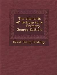 The Elements of Tachygraphy .. - Primary Source Edition