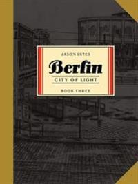 Berlin Book Three: City of Light