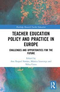 Teacher Education Policy and Practice in Europe: Challenges and Opportunities for the Future
