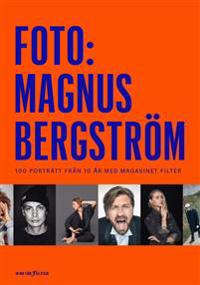 Foto: Magnus Bergström : 100 porträtt från 10 år med magasinet Filter