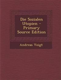 Die Sozialen Utopien - Primary Source Edition