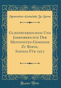 Gliederverzeichnis Und Jahresberichte Der Mennoniten-Gemeinde Zu Berne, Indiana Fur 1917 (Classic Reprint)