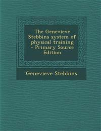 The Genevieve Stebbins System of Physical Training - Primary Source Edition