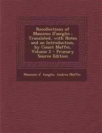 Recollections of Massimo D'Azeglio; Translated, with Notes and an Introduction, by Count Maffei, Volume 2 - Primary Source Edition