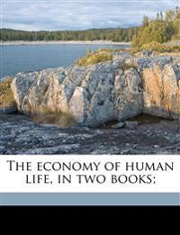 The economy of human life, in two books;