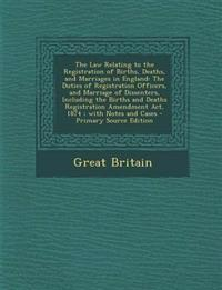 The Law Relating to the Registration of Births, Deaths, and Marriages in England: The Duties of Registration Officers, and Marriage of Dissenters, Inc