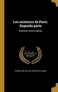 Los Misterios de Paris. Segunda Parte: Drama En Once Cuadros