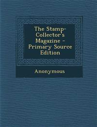 The Stamp-Collector's Magazine - Primary Source Edition