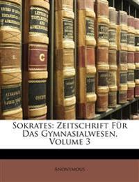 Sokrates: Zeitschrift Für Das Gymnasialwesen, Volume 3