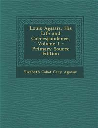 Louis Agassiz, His Life and Correspondence, Volume 1