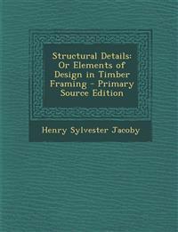 Structural Details: Or Elements of Design in Timber Framing