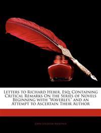 """Letters to Richard Heber, Esq: Containing Critical Remarks On the Series of Novels Beginning with """"Waverley,"""" and an Attempt to Ascertain Their Author"""