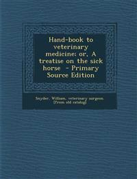 Hand-book to veterinary medicine; or, A treatise on the sick horse