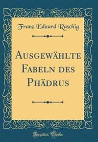 Ausgewahlte Fabeln Des Phadrus (Classic Reprint)