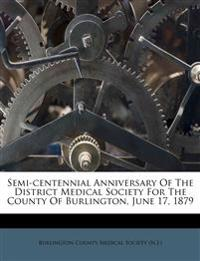 Semi-centennial Anniversary Of The District Medical Society For The County Of Burlington, June 17, 1879